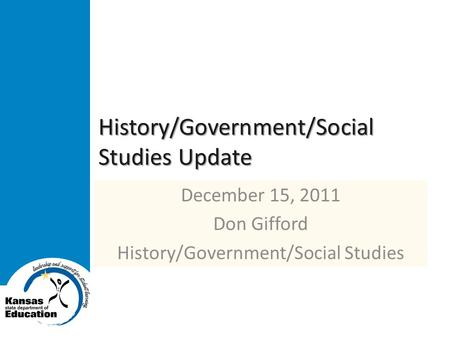 History/Government/Social Studies Update December 15, 2011 Don Gifford History/Government/Social Studies.