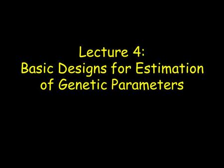 Lecture 4: Basic Designs for Estimation of Genetic Parameters.