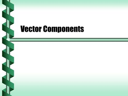 Vector Components. Coordinates  Vectors can be described in terms of coordinates. 6.0 km east and 3.4 km south6.0 km east and 3.4 km south 1 m forward,