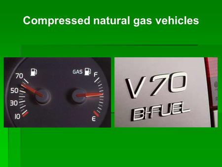 Compressed natural gas vehicles. Topics CNG and LPG Safety Environment Technique Fuel station.