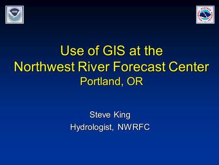 Use of GIS at the Northwest River Forecast Center Portland, OR Steve King Hydrologist, NWRFC.