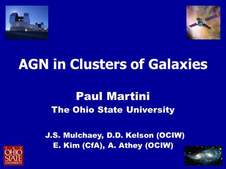AGN in Clusters of Galaxies Paul Martini The Ohio State University J.S. Mulchaey, D.D. Kelson (OCIW) E. Kim (CfA), A. Athey (OCIW)