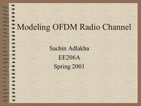 Modeling OFDM Radio Channel Sachin Adlakha EE206A Spring 2001.
