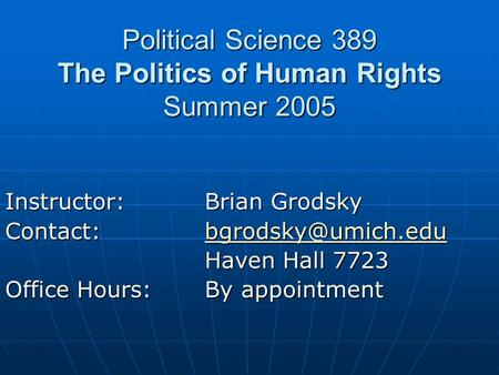 Political Science 389 The Politics of Human Rights Summer 2005 Instructor:Brian Grodsky  Haven Hall 7723 Office.