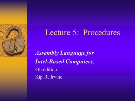 1 Lecture 5: Procedures Assembly Language for Intel-Based Computers, 4th edition Kip R. Irvine.
