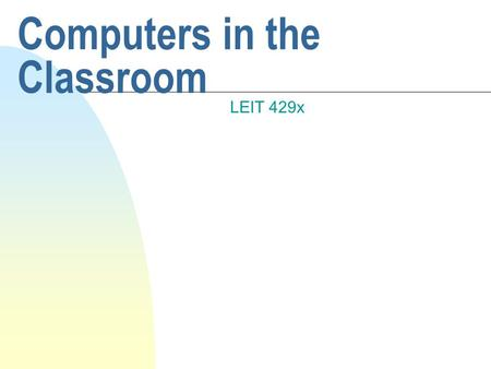 Computers in the Classroom LEIT 429x. How can computers be used? n Take about 5 min and list ways and situations where computers might be used in a classroom.