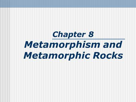 Chapter 8 Metamorphism and Metamorphic Rocks. Metamorphism The transition of one rock into another by temperatures and/or pressures unlike those in which.