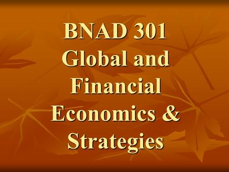 BNAD 301 Global and Financial Economics & Strategies.