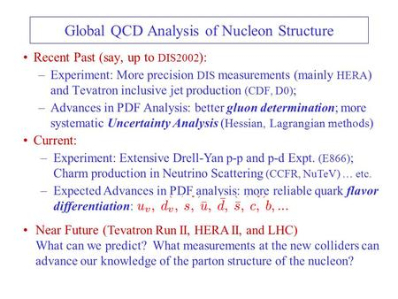 Current: –Experiment: Extensive Drell-Yan p-p and p-d Expt. (E866) ; Charm production in Neutrino Scattering (CCFR, NuTeV) … etc. –Expected Advances in.