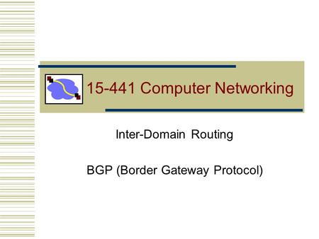 15-441 Computer Networking Inter-Domain Routing BGP (Border Gateway Protocol)