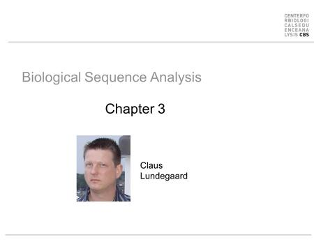 Biological Sequence Analysis Chapter 3 Claus Lundegaard.