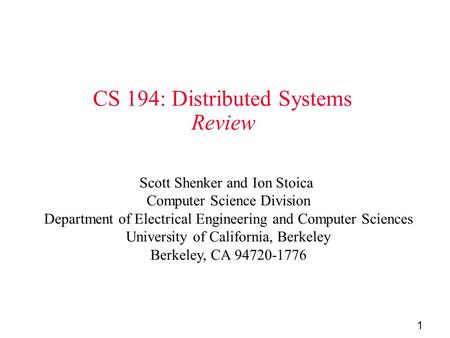 1 CS 194: Distributed Systems Review Scott Shenker and Ion Stoica Computer Science Division Department of Electrical Engineering and Computer Sciences.