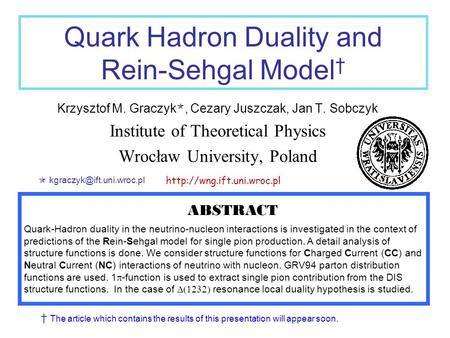 Quark Hadron Duality and Rein-Sehgal Model † Krzysztof M. Graczyk , Cezary Juszczak, Jan T. Sobczyk Institute of Theoretical Physics Wrocław University,