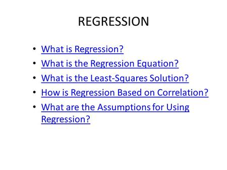 REGRESSION What is Regression? What is the Regression Equation? What is the Least-Squares Solution? How is Regression Based on Correlation? What are the.
