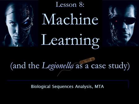 Lesson 8: Machine Learning (and the Legionella as a case study) Biological Sequences Analysis, MTA.