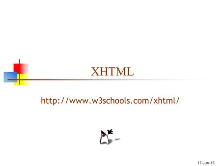 17-Jun-15 XHTML  2 What is XHTML? XHTML stands for Extensible Hypertext Markup Language XHTML is aimed to replace HTML.
