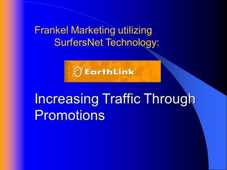 Increasing Traffic Through Promotions Frankel Marketing utilizing SurfersNet Technology: SurfersNet Technology: