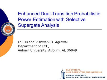 Enhanced Dual-Transition Probabilistic Power Estimation with Selective Supergate Analysis Fei Huand Vishwani D. Agrawal Department of ECE, Auburn University,