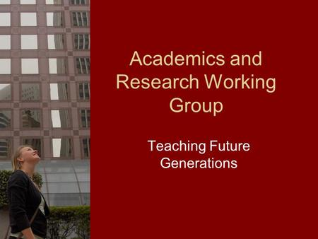 Academics and Research Working Group Teaching Future Generations.