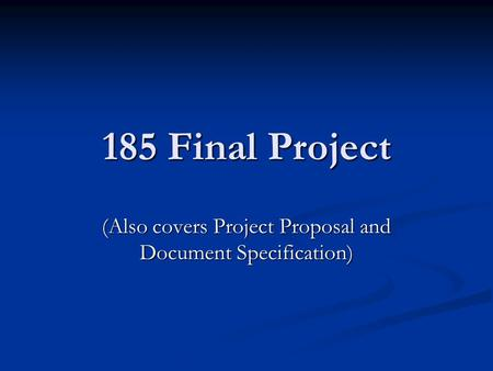 185 Final Project (Also covers Project Proposal and Document Specification)