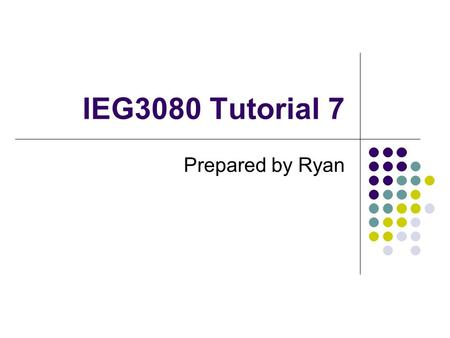 IEG3080 Tutorial 7 Prepared by Ryan.
