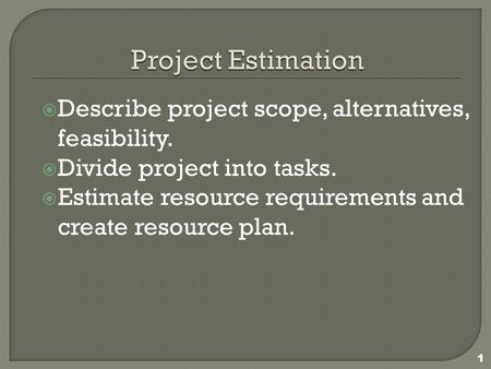 project scope and estimation of time 2018-10-10  project cost estimates are classified into categories based on how well the scope is defined at the time of estimation, on the types of estimation techniques used, and on the general accuracy of estimates.