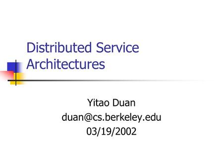 Distributed Service Architectures Yitao Duan 03/19/2002.