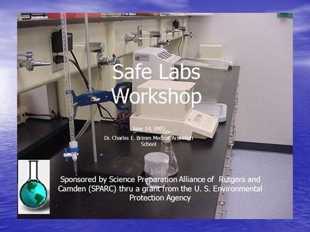 Safe Labs Workshop Sponsored by Science Preparation Alliance of Rutgers and Camden (SPARC) thru a grant from the U. S. Environmental Protection Agency.