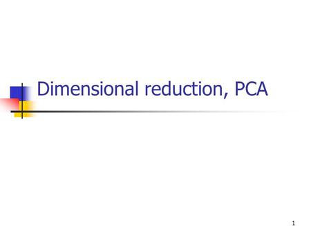 Dimensional reduction, PCA