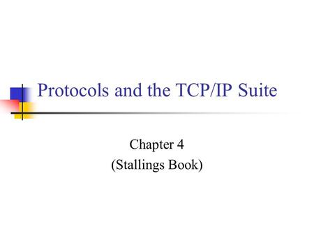 Protocols and the TCP/IP Suite Chapter 4 (Stallings Book)