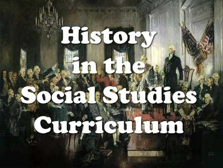 History in the Social Studies Curriculum. Life is lived forward, but it is understood backward Soren Kierkegaard.