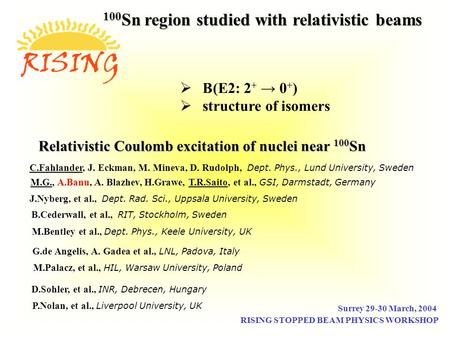 Relativistic Coulomb excitation of nuclei near 100 Sn C.Fahlander, J. Eckman, M. Mineva, D. Rudolph, Dept. Phys., Lund University, Sweden M.G., A.Banu,