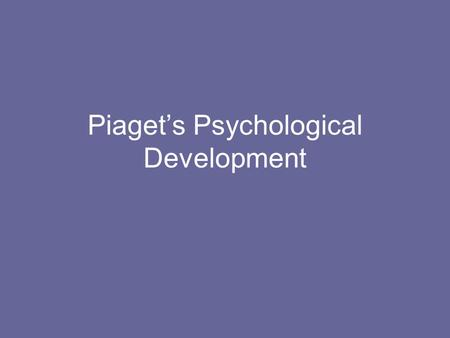 Piaget's Psychological Development. Piaget (1896 - 1980) Swiss Psychologist, worked for several decades on understanding children's cognitive development.
