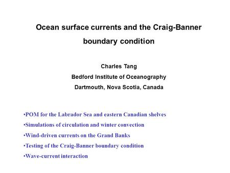 Ocean surface currents and the Craig-Banner boundary condition Charles Tang Bedford Institute of Oceanography Dartmouth, Nova Scotia, Canada POM for the.