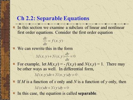 Ch 2.2: Separable Equations In this section we examine a subclass of linear and nonlinear first order equations. Consider the first order equation We can.