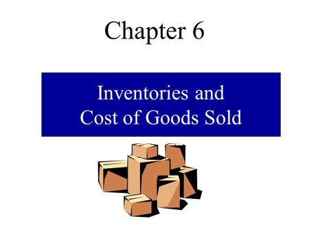 Chapter 6 Inventories and Cost of Goods Sold. Gross Profit and Cost of Goods Sold An initial step in assessing profitability is gross profit (profit margin.