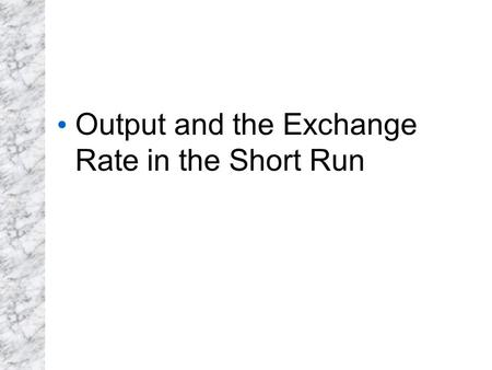 Output and the Exchange Rate in the Short Run. Introduction Long run models are useful when all prices of inputs and outputs have time to adjust. In the.
