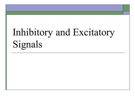 Inhibitory and Excitatory Signals