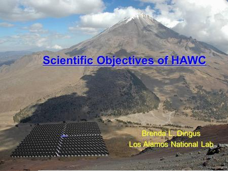 Brenda Dingus HAWC Review - December 2007 Scientific Objectives of HAWC Brenda L. Dingus Los Alamos National Lab.