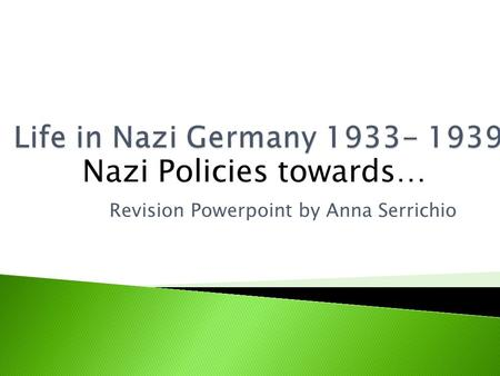 Revision Powerpoint by Anna Serrichio Nazi Policies towards…