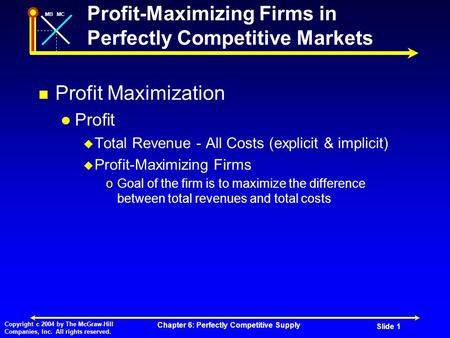 MBMC Copyright c 2004 by The McGraw-Hill Companies, Inc. All rights reserved. Chapter 6: Perfectly Competitive Supply Slide 1 Profit-Maximizing Firms in.