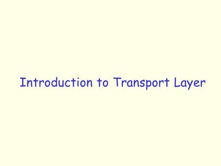 Introduction to Transport Layer. Transport Layer: Motivation A B R1 R2 r Recall that NL is responsible for forwarding a packet from one HOST to another.