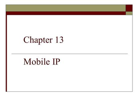 Chapter 13 Mobile IP. Outline  ADDRESSING  AGENTS  THREE PHASES  AGENT DISCOVERY  REGISTRATION  DATA TRANSFER  INEFFICIENCY IN MOBILE IP.