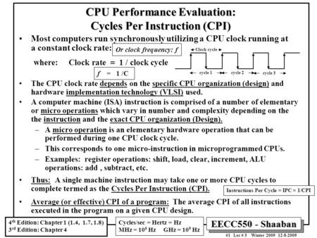 EECC550 - Shaaban #1 Lec # 3 Winter 2009 12-8-2009 CPU Performance Evaluation: Cycles Per Instruction (CPI) Most computers run synchronously utilizing.