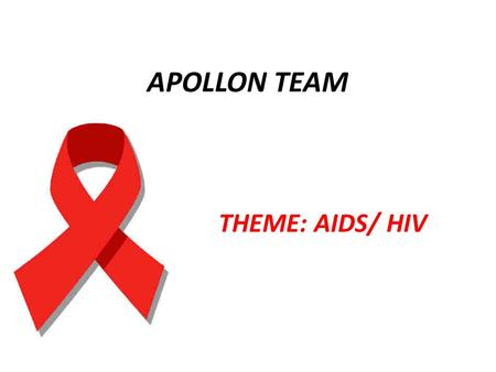 APOLLON TEAM THEME: AIDS/ HIV. HIV/ AIDS Age Group: ? Topic: HIV and AIDS- What are the differences? Duration: 40-60 minutes.