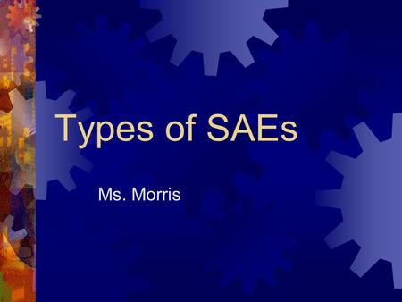 Types of SAEs Ms. Morris.