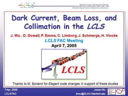 Juhao Wu LCLS FAC 7 Apr. 2005 Dark Current, Beam Loss, and Collimation in the LCLS J. Wu, D. Dowell, P. Emma, C. Limborg, J. Schmerge,
