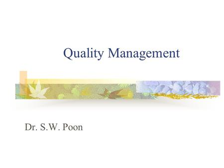 Quality Management Dr. S.W. Poon. Quality Management Introduction Meaning of quality Quality Control (QC) Quality Assurance (QA) Differences between QC.