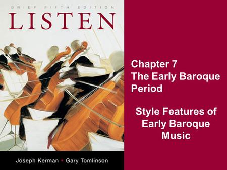 Chapter 7 The Early Baroque Period Style Features of Early Baroque Music.