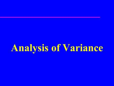 Analysis of Variance. Experimental Design u Investigator controls one or more independent variables –Called treatment variables or factors –Contain two.